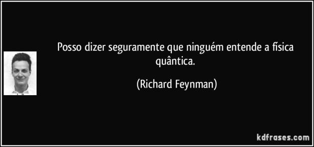 frase-posso-dizer-seguramente-que-ninguem-entende-a-fisica-quantica-richard-feynman-134023